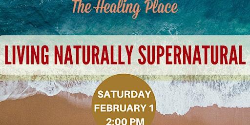 Living Naturally Supernatural
