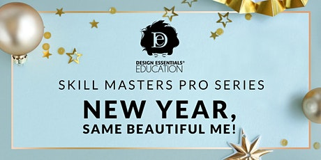 Design Essentials® Skill Masters Pro Series 2020-New Year, Same Beautiful Me! tickets