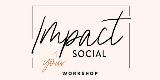Impact Your Social Workshop