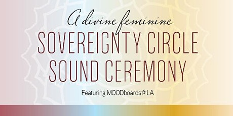 Divine Feminine Sovereignty Circle and Super Soul Sound Bath Ceremony tickets