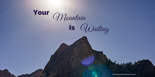 Your Mountain is Waiting — The Journey to your Heart's Desire