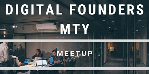 Digital Founders MTY - Meetup