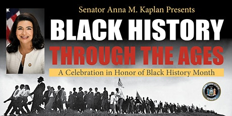 Senator Anna M. Kaplan Presents Black History Through The Ages, A Celebration in Honor of Black History Month tickets