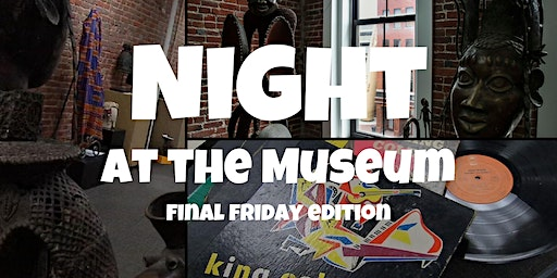Night at the Museum: Final Friday Edition- January 31, 2020