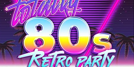 FREE* Totally 80s Retro Party tickets