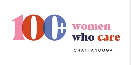 100+ Women Who Care Chattanooga