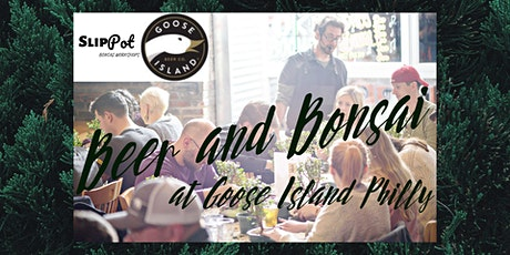 Beer and Bonsai at Goose Island Philly tickets