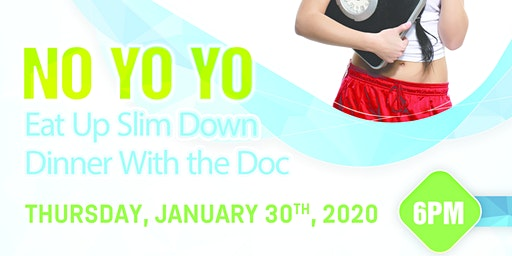 Dinner With The Doc: No YoYo, Eat Up Slim Down