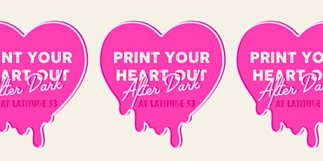 Print Your Heart Out After Dark at Latitude 53 tickets