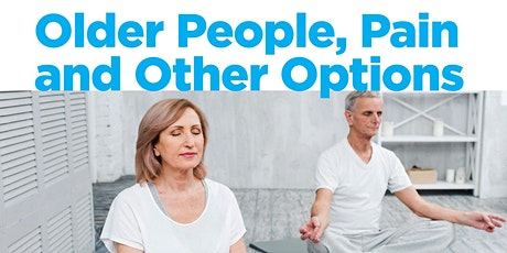 Older People , Pain, Pharmaceuticals and other Options tickets