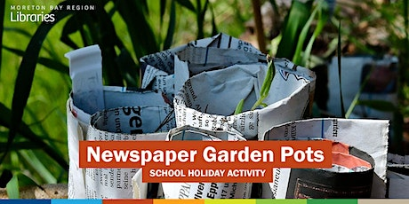 Newspaper Garden Pots (8-11 years) - Redcliffe Library tickets