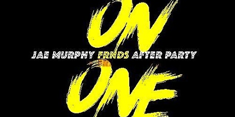 On ONE - Jae Murphy's FRNDS AfterParty Event tickets