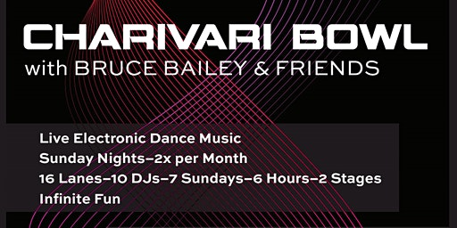 Electronic DJ Night - Charivari Bowl with Bruce Bailey & Friends