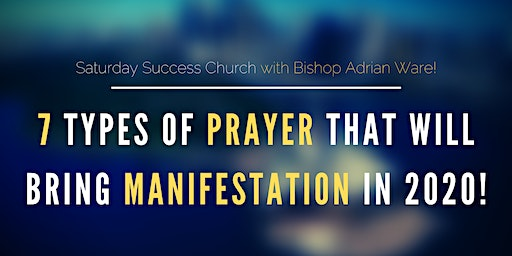"""7 TYPES OF PRAYER TO BRING MANIFESTATION IN 2020"" WITH BISHOP ADRIAN WARE"