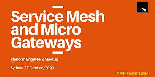 PE TECH TALK Sydney: Service Mesh & Micro Gateways