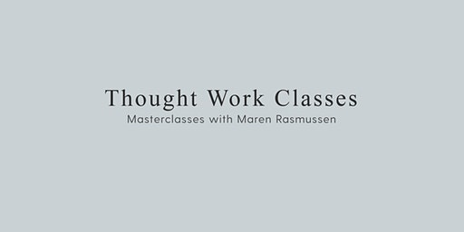 Thought Work Classes Masterclasses with Maren Rasmussen