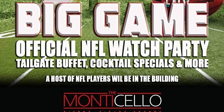 THE BIG GAME OFFICIAL WATCH PARTY HOSTED BY OVER 15 NFL PLAYERS @MONTICELLO tickets