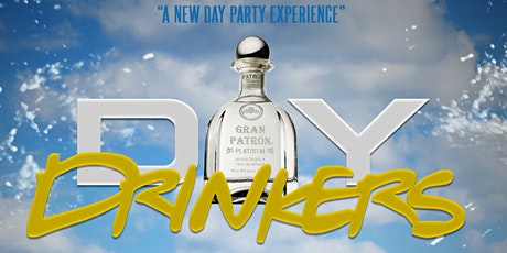 """Can't Go Wrong with Patron """"A New DAYTIME PARTY  EXPERIENCE"""" tickets"""