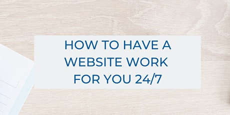 How To Have A Website Work For You 24/7 tickets
