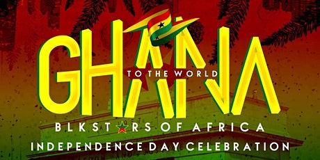 GHANA TO THE WORLD: The Official Ghana @63 Independence Celebration Dallas tickets