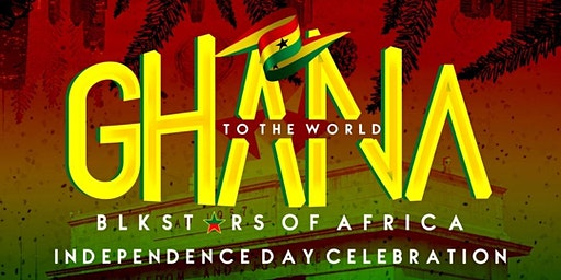 GHANA TO THE WORLD: The Official Ghana @63 Independence Celebration Dallas
