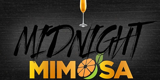 Midnight  Mimosas ▪  Sun Jan 19th * No Work, No School On Monday