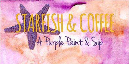 Starfish & Coffee: A Purple Paint & Sip