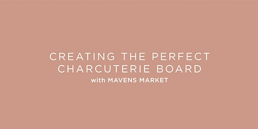 Creating the Perfect Charcuterie Board with Mavens Market