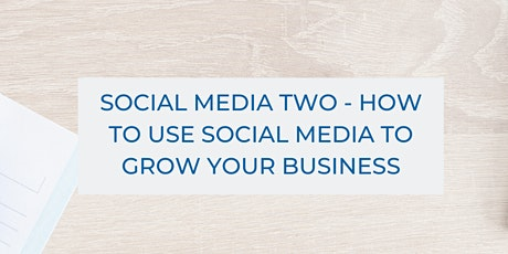 Social Media Two - How To Use Social Media To Grow Your Business tickets