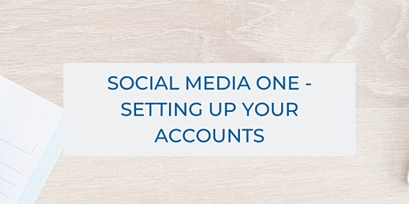 Social Media One - Setting Up Your Accounts tickets