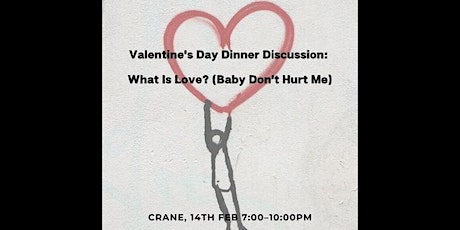 Valentine's Day Dinner Discussion: What Is Love? (Baby Don't Hurt Me) tickets