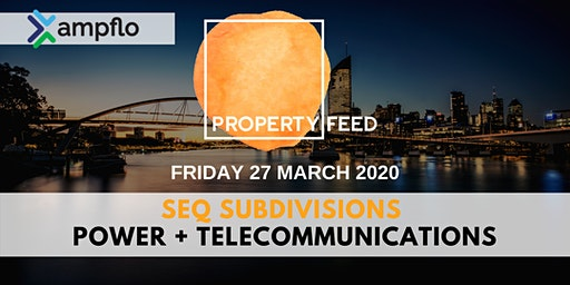 PROPERTY FEED March 2020 - SEQ Subdivisions - Power and Telecommunications