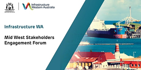 Infrastructure WA Mid West Stakeholders Engagement Forum tickets