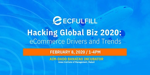 Hacking Global Biz 2020: e-Commerce Drivers & Trends - AIM, Makati