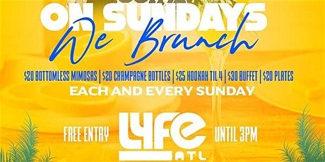 #FREEBRUNCH @ LYFE ATL ** ON SUNDAYS WE BRUNCH ** tickets