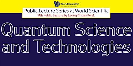 Quantum Science and Technologies | World Scientific Public Lecture tickets