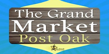 The Grand Market Post Oak (February 29- March 1) tickets