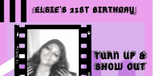 Elsie's 21st Turn Up and Show Out
