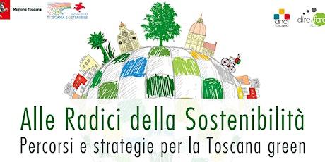 Alle Radici della Sostenibilità - Percorsi e strategie per la Toscana green biglietti