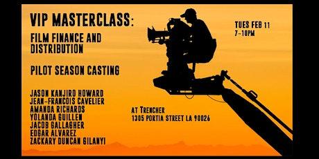 VIP MasterClass: Film Finance & Distribution / Film Casting & Pilot Season tickets