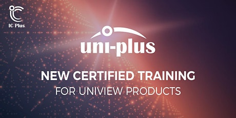 uni-plus - Uniview Product training from IC Plus tickets