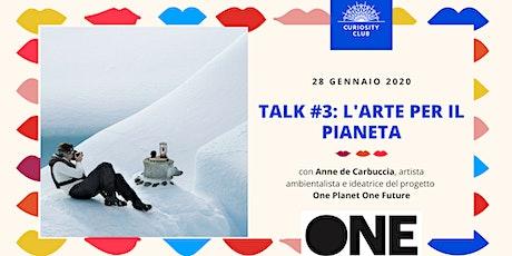 TALK #3: L'ARTE PER IL PIANETA, con Anne de Carbuccia biglietti