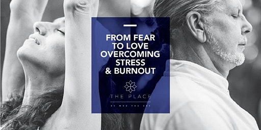 From Fear to Love, Overcoming Stress and Burnout