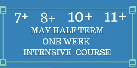 MAY Half Term One Week Intensive  Course: 7+, 8+, 10+ and 11+ tickets