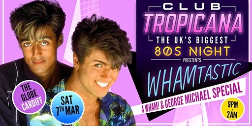 Club Tropicana - The UK's Biggest 80's Night: Wham Special (The Globe)