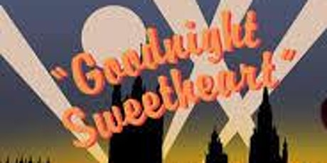 """Goodnight Sweetheart"" tickets"