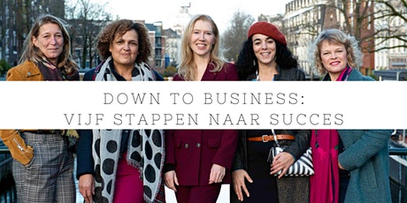 Down to Business: vijf stappen naar succes tickets
