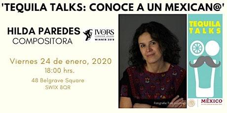 TEQUILA TALKS: CONOCE  A LA COMPOSITORA HILDA PAREDES tickets