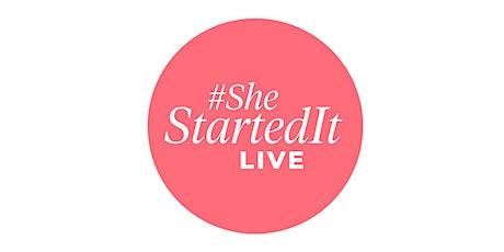 #SheStartedIt LIVE 2020: Festival of Female Empowerment tickets