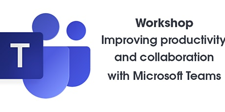 Workshop: Improving productivity and collaboration with Microsoft Teams tickets